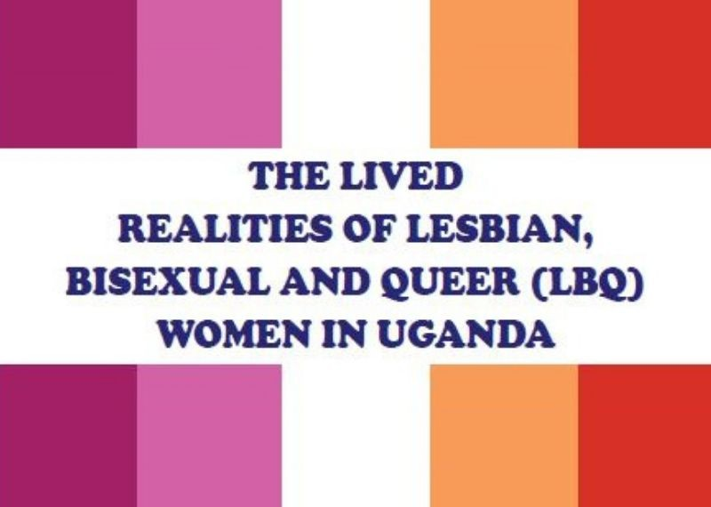 THE LIVED REALITIES OF LESBIAN, BISEXUAL AND QUEER (LBQ) WOMEN IN UGANDA