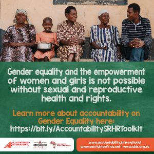Image with five people of various ages sitting on a bench, smiling. Text says Gender Equality and the empowerment of women and girls is not possible without sexual and reproductive health and rights. Learn more about accountability on Gender Equality here: https://bit.ly/AccountabilitySRHRToolkit. Image thereafter is Accountability International logo, AIDS Foundation of South Africa Logo, Sex Rights Africa Logo